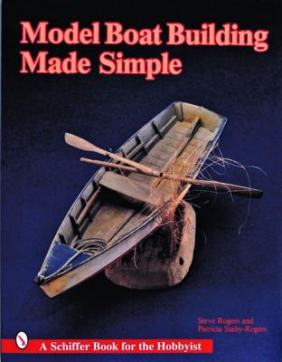 Model Boat Building Made Simple By Rogers, Steve/ Staby-Rogers, Patricia