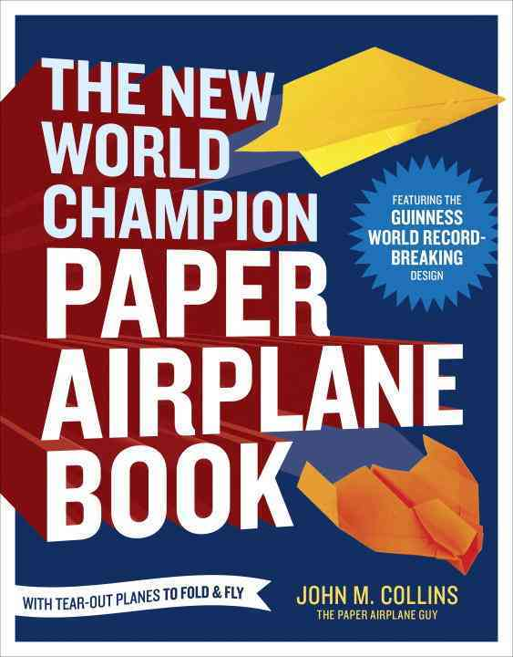 The New World Champion Paper Airplane Book By Collins, John M.